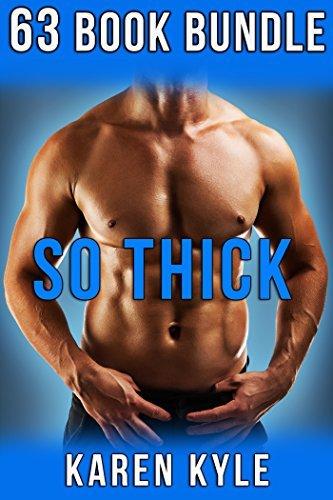 EROTICA: So Thick (63 Book Bundle Gay M/M Romance Contemporary) Karen Kyle