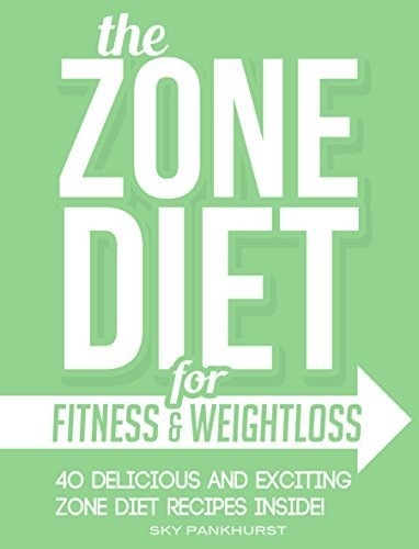 The Zone Diet For Fitness And WeightLoss: 40 Delicious Zone Diet Recipes (ZONE DIET COOKBOOK) Sky Pankhurst