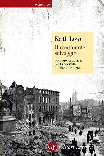 Il continente selvaggio: LEuropa alla fine della seconda guerra mondiale Keith Lowe