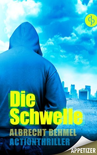 Die Schwelle (Appetizer Version): Action-Thriller Albrecht Behmel