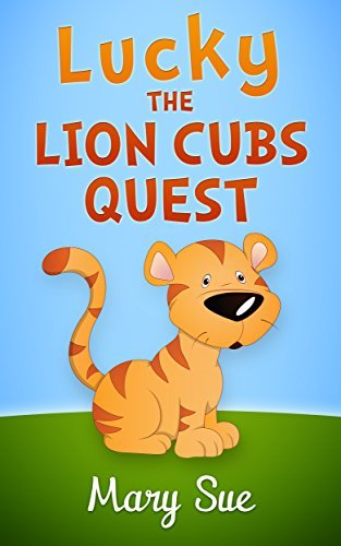 Free Childrens Books: Lucky The Lion Cubs Quest (books for kids, childrens books, childrens books for kindle free, childrens books for kindle) Mary Sue