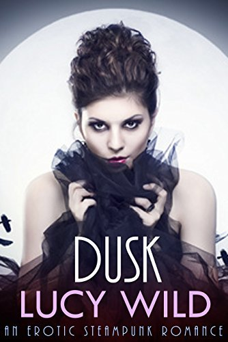 Dusk: A Steampunk Erotic Romance  by  Lucy Wild