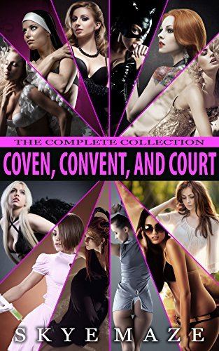 Coven, Convent, and Court: The Complete Collection Skye Maze