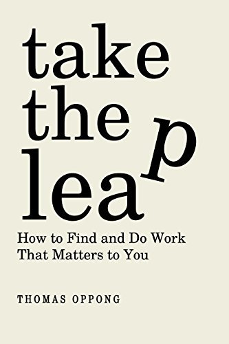 Take The Leap: How to Find and Do Work That Matters to You  by  Thomas Oppong