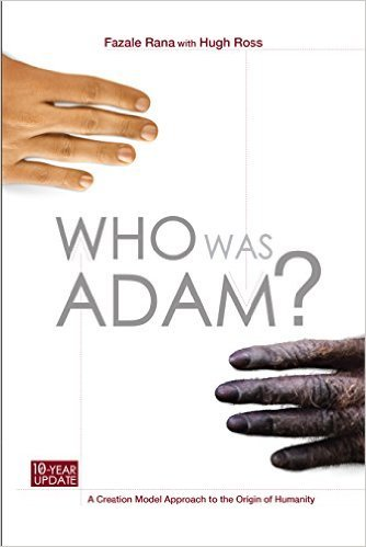 Who Was Adam: A Creation Model Approach to the Origin of Humanity Hugh Ross