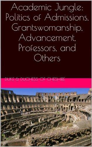 Academic Jungle: Politics of Admissions, Grantswomanship, Advancement, Professors, and Others Duke Cheshire