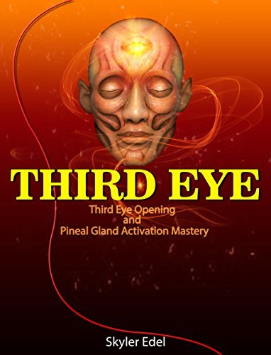 THIRD EYE: Third Eye Opening and Pineal Gland Activation Mastery  by  Skyler Edel