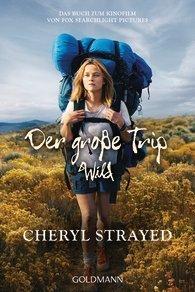 Der große Trip - Wild: Tausend Meilen durch die Wildnis zu mir selbst Cheryl Strayed