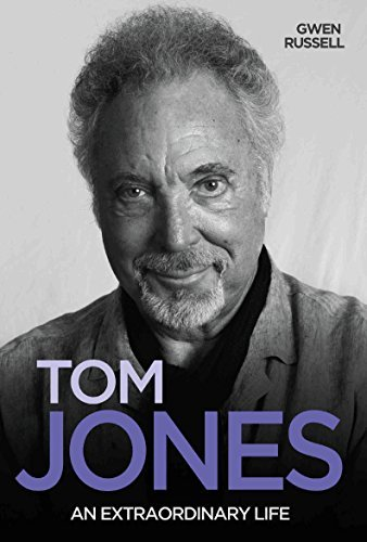 Tom Jones - An Extraordinary Life  by  Gwen Russell
