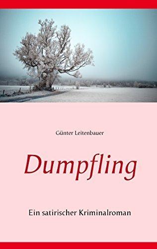 Dumpfling: Eine satirische Erzählung von Günter Leitenbauer  by  Günter Leitenbauer