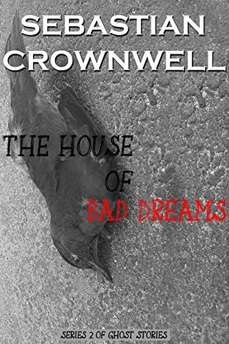 The House Of Bad Dreams (Short Ghost Story series 2)  by  Sebastian Crownwell