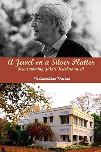 A Jewel on a Silver Platter: Remembering Jiddu Krishnamurti Padmanabhan Krishna