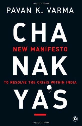 Chanakyas: New Manifesto to Resolve the Crisis within India Pavan K. Varma