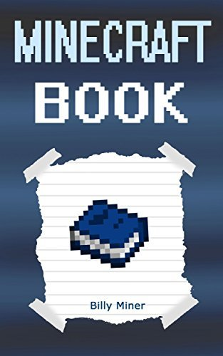 Minecraft Book: An Unofficial Minecraft Book (Minecraft Book, Minecraft Storybook, Minecraft Book for Children, Minecraft Books, Minecraft Diaries, Minecraft Diary, Minecraft Book for Kids)  by  Billy Miner