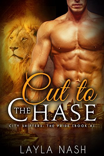 Cut to the Chase (City Shifters: the Pride Book 4) Layla Nash