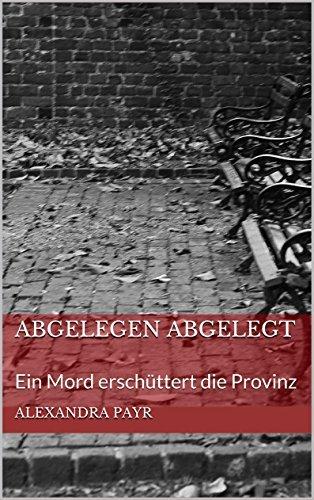 ABGELEGEN ABGELEGT: Ein Mord erschüttert die Provinz (Anneliese November- Krimis 1)  by  Alexandra Payr