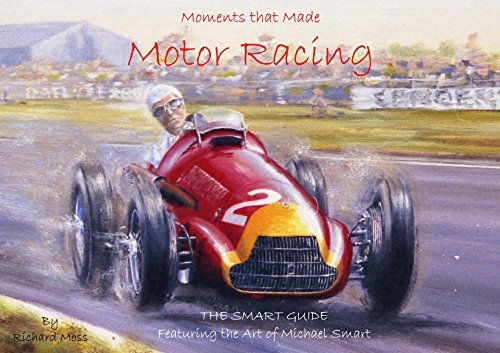 Moments in Motor Racing - The Smart Guide: Featuring the Art of Michael Smart Richard Moss