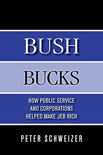 Bush Bucks: How Public Service and Corporations Helped Make Jeb Rich Peter Schweizer