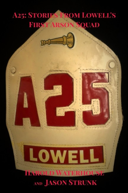 A25: Stories From Lowells First Arson Squad  by  Jason T. Strunk