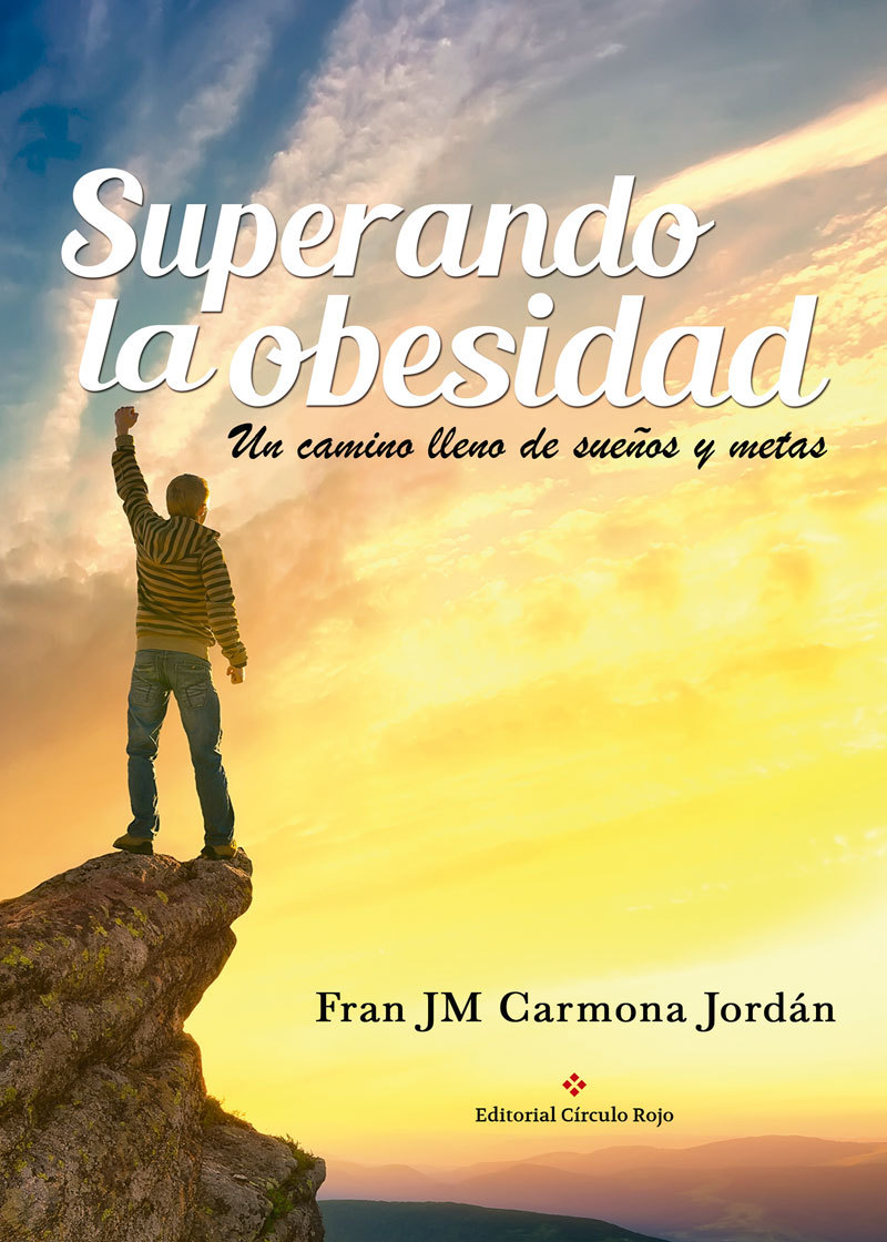Superando la obesidad. Un camino lleno de sueños y metas  by  Fran JM Carmona Jordán