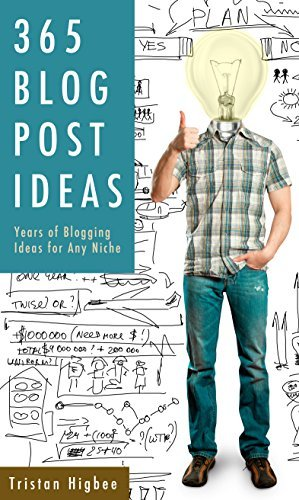 365 Blog Post Ideas: Years of Blogging Ideas for Any Niche  by  Tristan Higbee