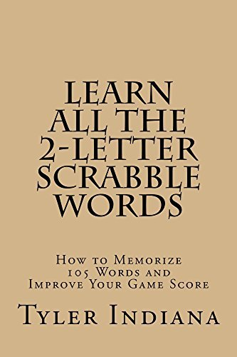 Learn All the 2-Letter Scrabble Words: How to Memorize 105 Words to Improve Your Score Tyler Indiana
