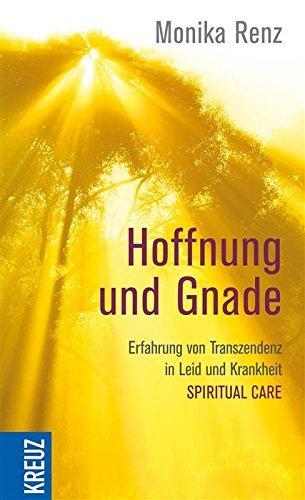 Hoffnung und Gnade: Erfahrung von Transzendenz in Leid und Krankheit - Spirit  by  Monika Renz