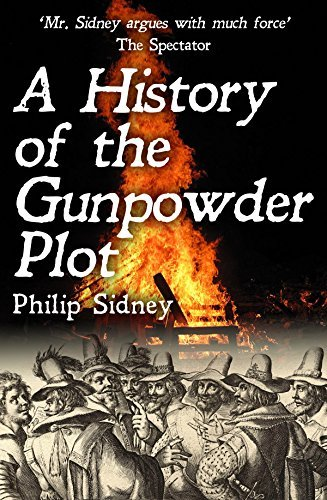 A History of the Gunpowder Plot: The Conspiracy and Its Agents Philip Sidney