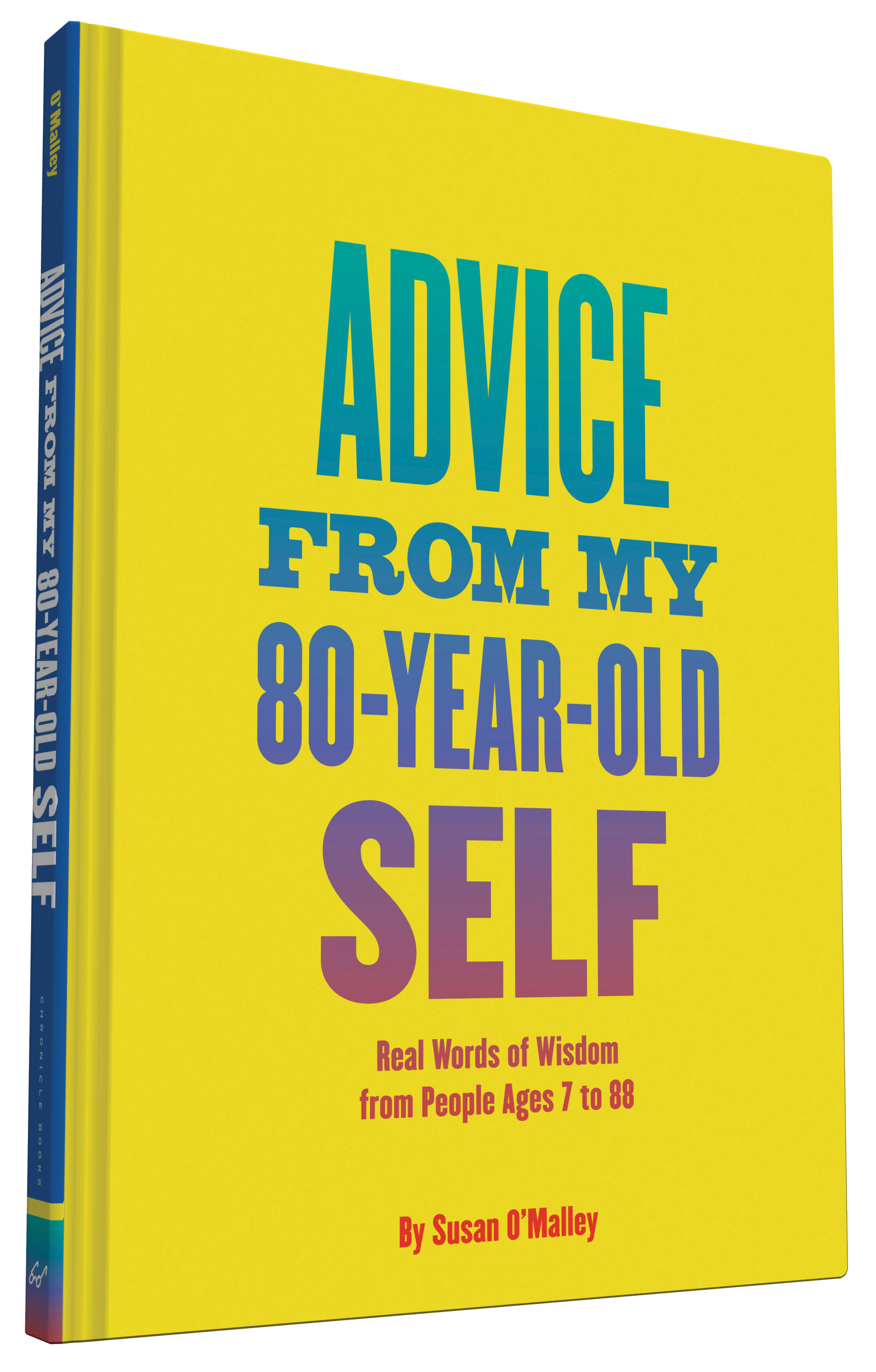 Advice from My 80-Year-Old Self: Real Words of Wisdom from People Ages 7 to 88 Susan OMalley