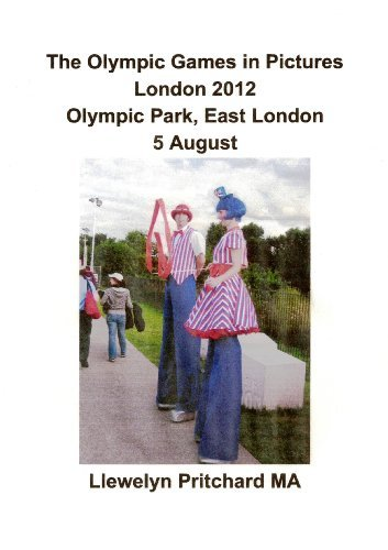 The Olympic Games in Pictures London 2012 Olympic Park, East London 5 August (Fotoalben 17) Llewelyn Pritchard MA