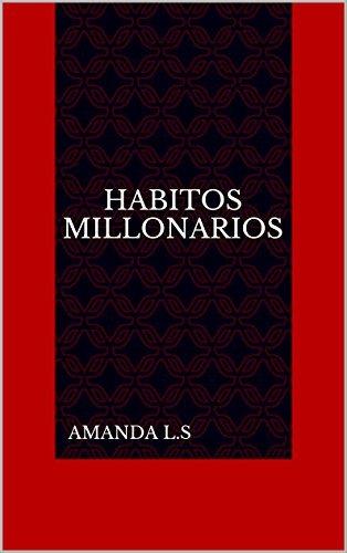 HABITOS MILLONARIOS: Aprende y actua  by  Amanda L.S