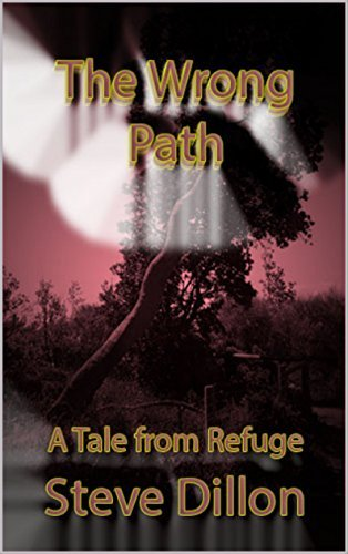 The Wrong Path: A Tale from Refuge (The First Books of Refuge Book 1) Steve Dillon