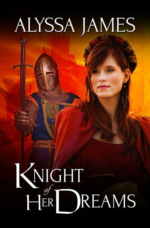 Knight of Her Dreams (Conquering the Heart, #2)  by  Alyssa James