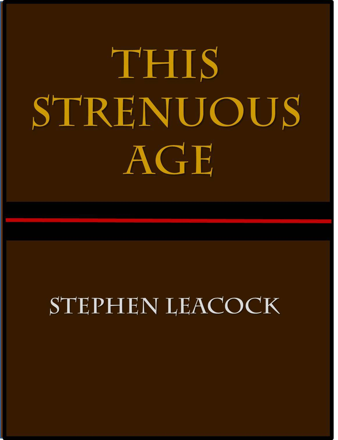 This Strenuous Age Stephen Leacock