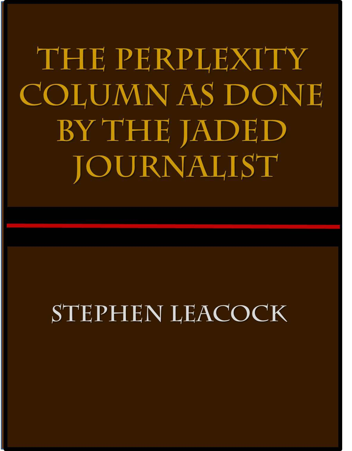 The Perplexity Column as Done  by  the Jaded Journalist by Stephen Leacock