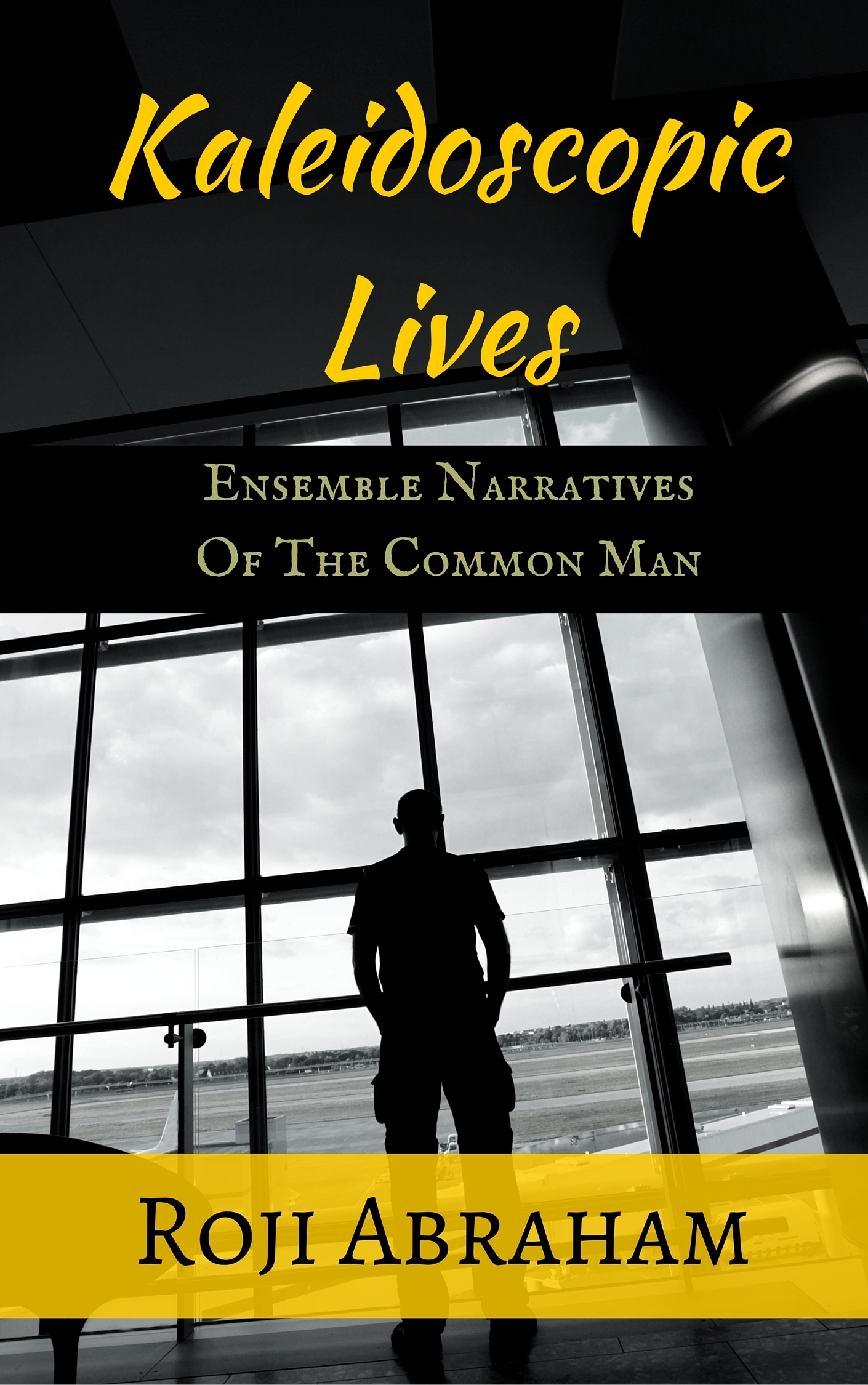 Kaleidoscopic Lives: Ensemble Narratives Of The Common Man  by  Roji Abraham