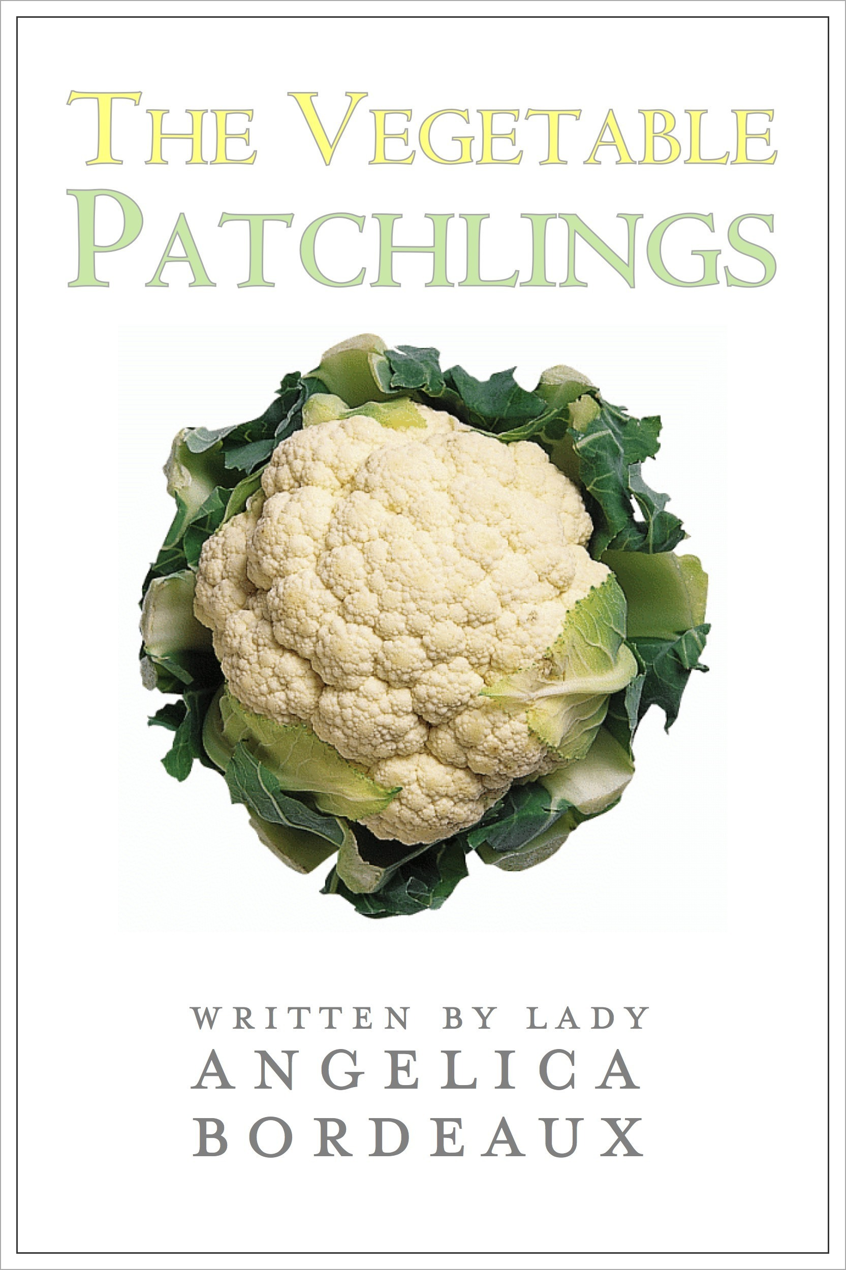 The Vegetable Patchlings  by  Angelica Bordeaux