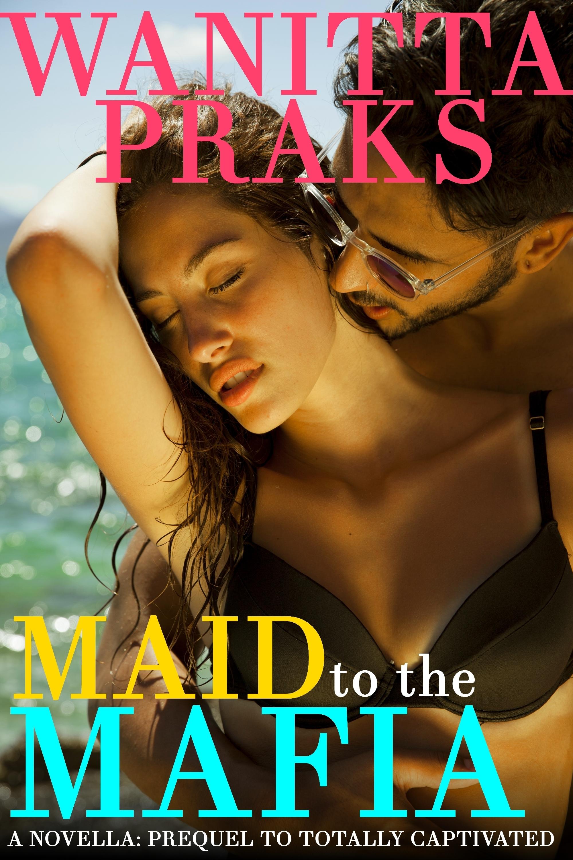 Maid to the Mafia  by  Wanitta Praks