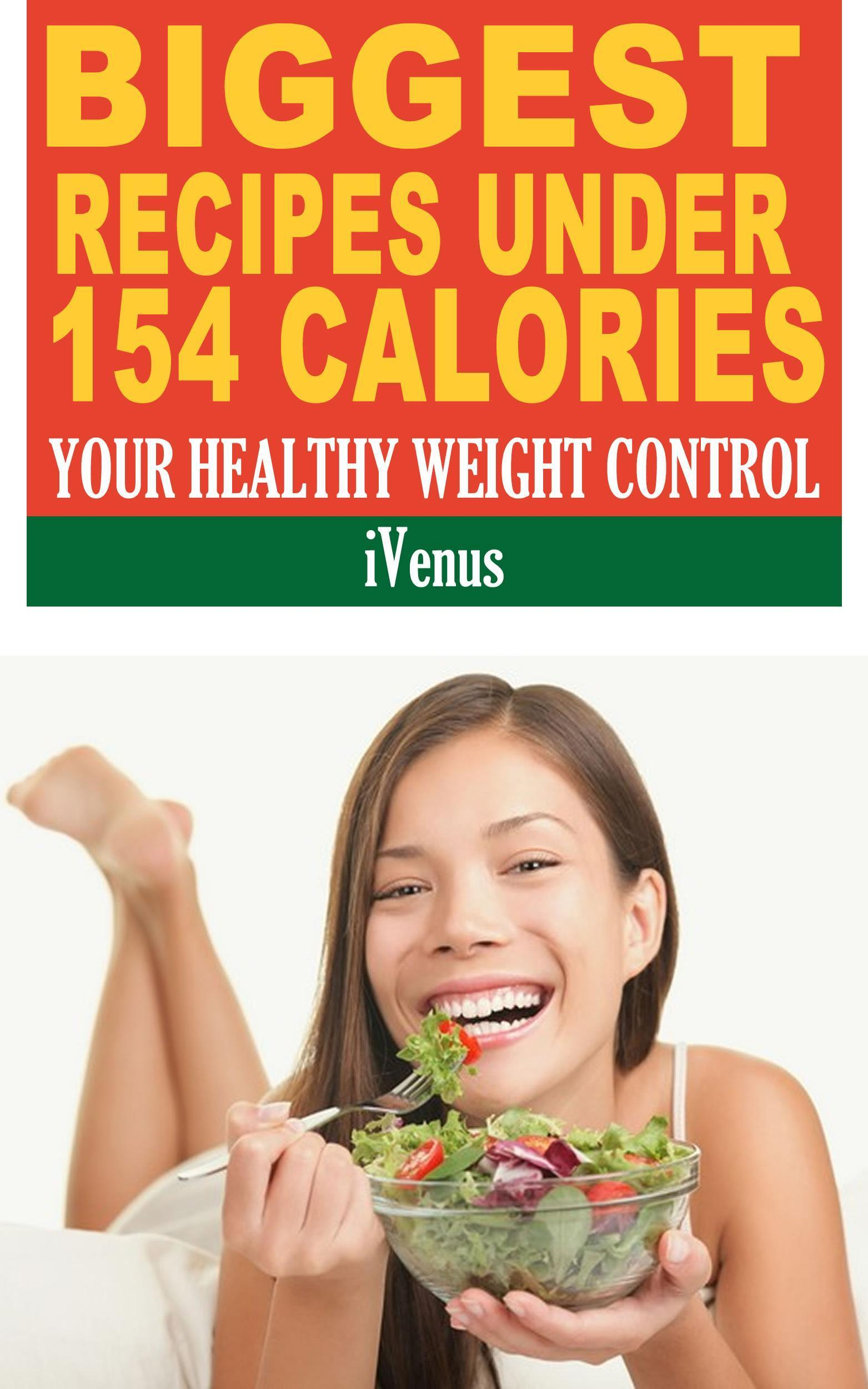 Biggest Recipes Under 154 Calories Your Healthy Weight Control  by  iVenus