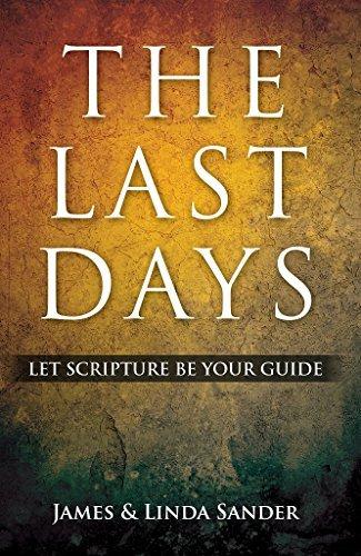 The Last Days: Let Scripture Be Your Guide Linda Sander