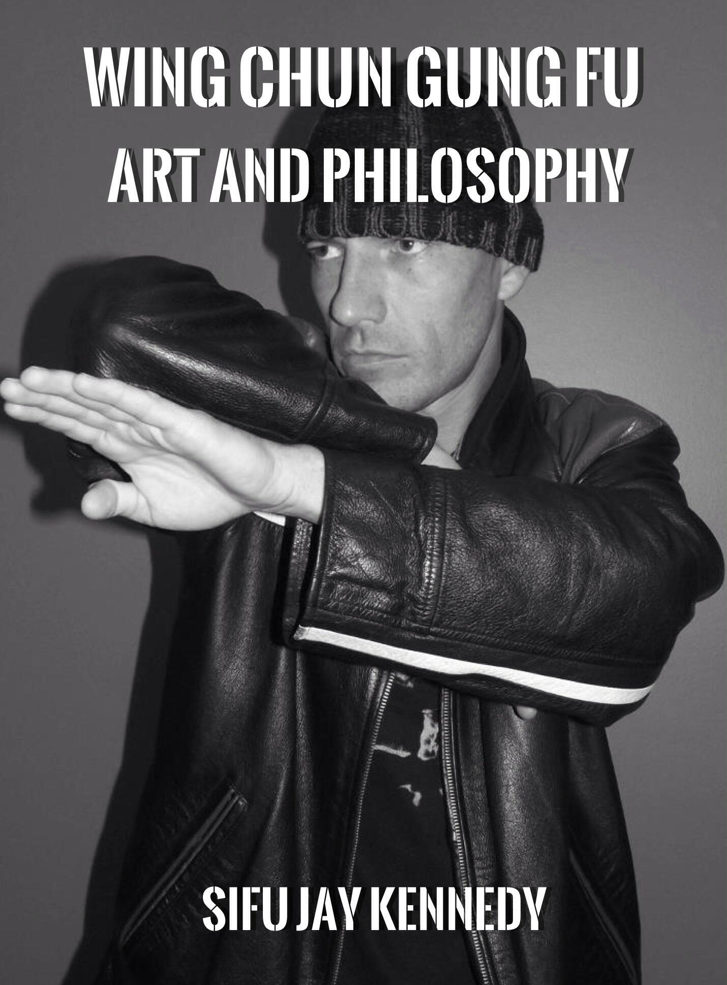 Wing Chun Gung Fu Art And Philosophy  by  Jay Kennedy