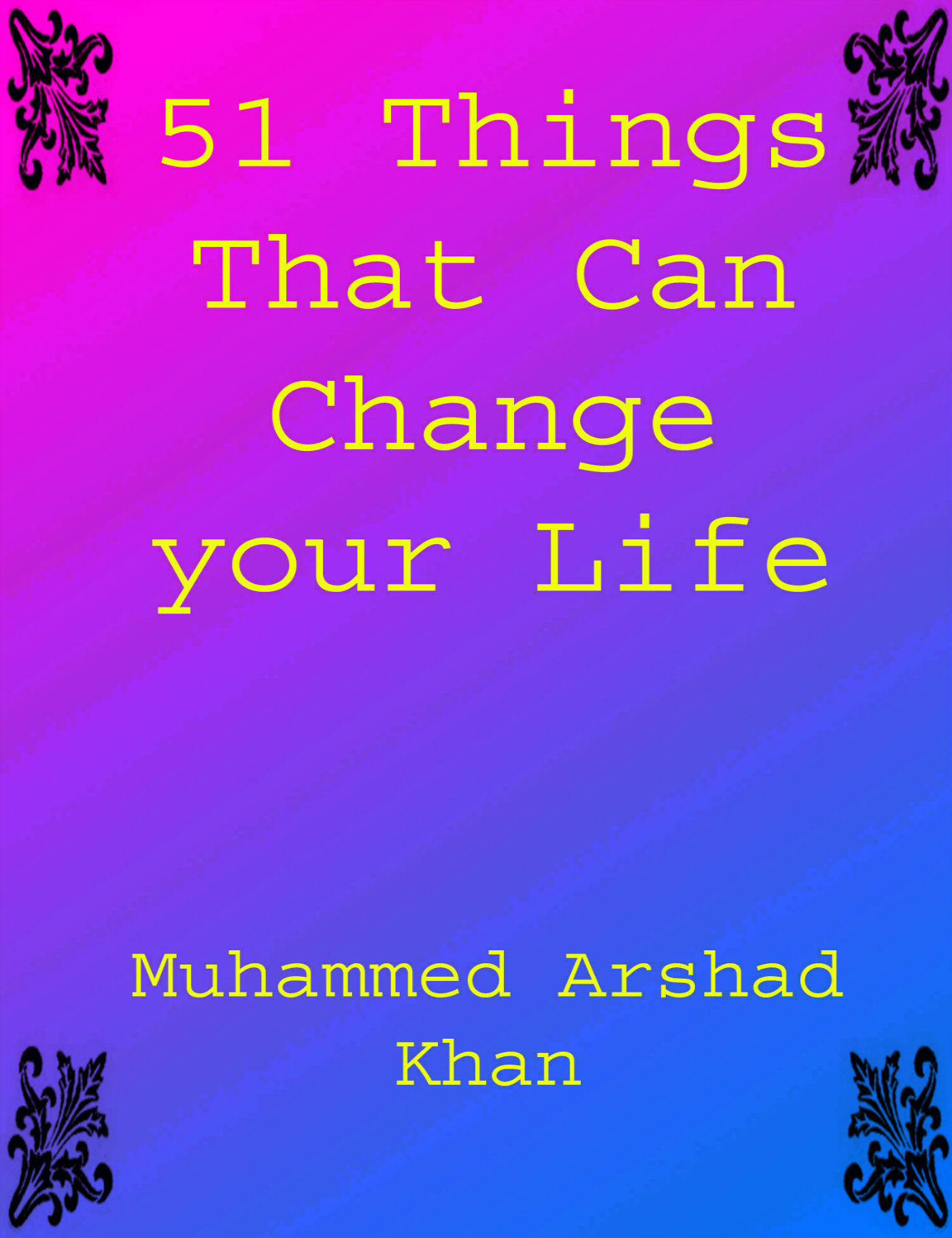 51 Things That Can Change Your Life  by  Muhammed Arshad Khan