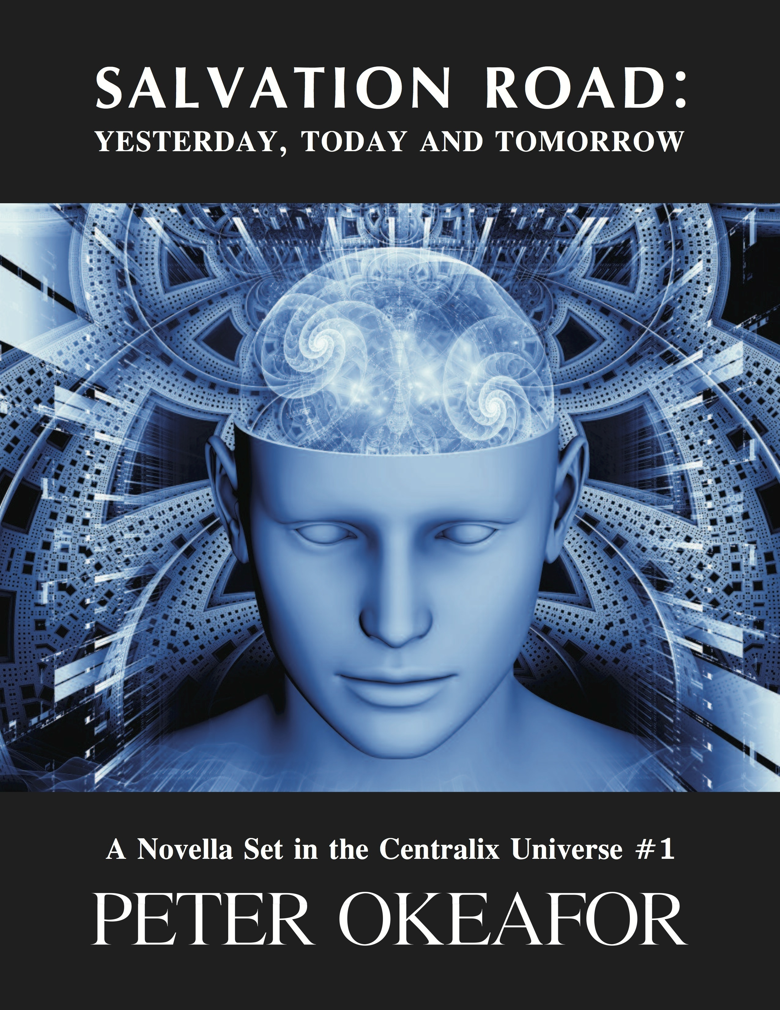 Salvation Road: Yesterday, Today and Tomorrow: A Novella Set in the Centralix Universe Peter Okeafor