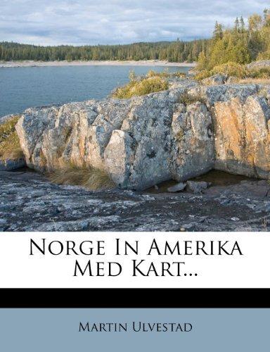 Norge In Amerika Med Kart...  by  Martin Ulvestad