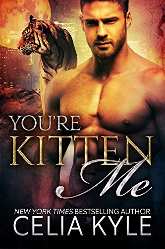 Youre Kitten Me (Tiger Tails, Book 2) Celia Kyle