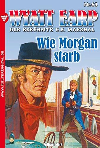 Wyatt Earp 63 - Western: Wie Morgan starb  by  William Mark