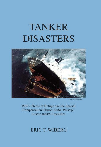 Tanker Disasters - IMOs Places of Refuge and the Special Compensation Clause: Erika, Prestige, Castor and 65 Casualties  by  Eric T. Wiberg