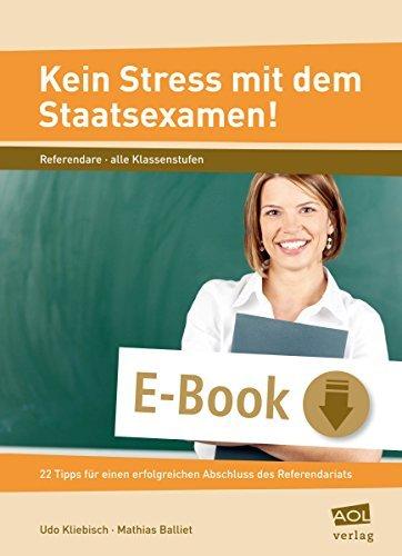 Kein Stress mit dem Staatsexamen!: 22 Tipps für einen erfolgreichen Abschluss des Referendariats  by  Udo Kliebisch