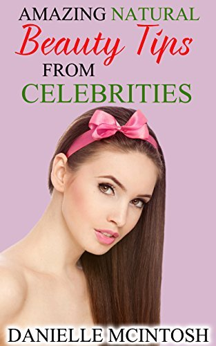 Amazing Natural Beauty Tips From Celebrities  by  Danielle McIntosh