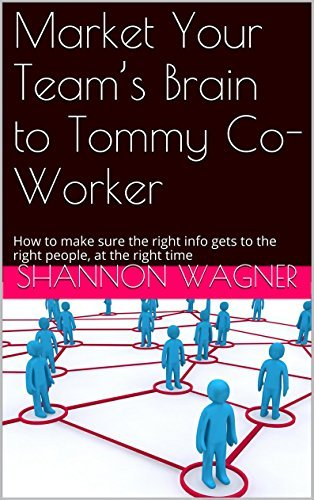 Market Your Teams Brain to Tommy Co-Worker: How to make sure the right info gets to the right people, at the right time  by  Shannon Wagner